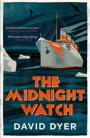 The Midnight Watch - A gripping novel of the SS Californian, the ship that failed to aid the sinking Titanic ebook by David Dyer