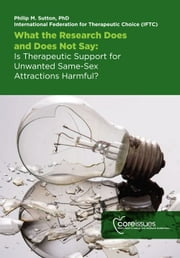 What the Research Does and Does Not Say: Is Therapeutic Support for Unwanted Same-Sex Attractions Harmful? ebook by Dr Philip Sutton