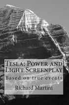Tesla: Power and Light Screenplay ebook by Richard Martini