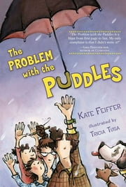 The Problem with the Puddles ebook by Kate Feiffer,Tricia Tusa