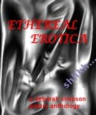 Ethereal Erotica Poetry Anthology ebook by Deborah Simpson