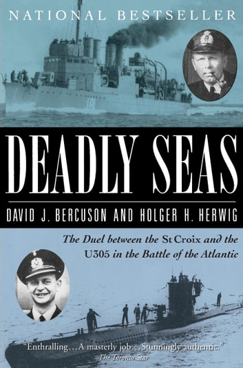 Deadly Seas - The Duel Between The St.Croix And The U305 In The Battle Of The Atlantic eBook by David Bercuson,Holger H. Herwig