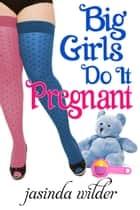 Big Girls Do It Pregnant ebook by