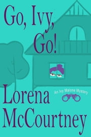 Go, Ivy, Go! (Ivy Malone Mysteries, Book 5) ebook by Lorena McCourtney