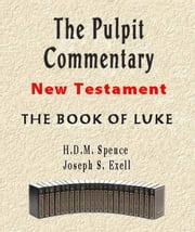 The Pulpit Commentary-Book of Luke ebook by Joseph Exell,H.D.M. Spence