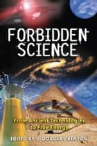 Forbidden Science: From Ancient Technologies to Free Energy ebook by J. Douglas Kenyon