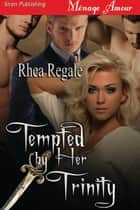 Tempted by Her Trinity ebook by Rhea Regale