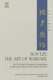 Sun-Tzu: The Art of Warfare - The First English Translation Incorporating the Recently Discovered Yin-ch'ueh-shan Texts ebook by Roger T. Ames