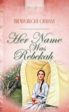 Her Name Was Rebekah ebook by