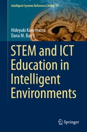 STEM and ICT Education in Intelligent Environments ebook by Hideyuki Kanematsu,Dana M. Barry