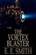 The Vortex Blaster ebook by E. E. Smith