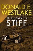 The Scared Stiff ebook by Donald E Westlake