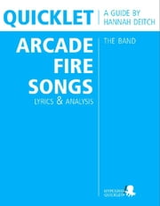 Quicklet on The Best Arcade Fire Songs: Lyrics and Analysis ebook by Hannah  Deitch
