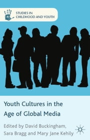 Youth Cultures in the Age of Global Media ebook by D. Buckingham,S. Bragg,M. Kehily