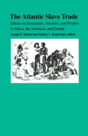 The Atlantic Slave Trade - Effects on Economies, Societies and Peoples in Africa, the Americas, and Europe ebook by Joseph E. Inikori,Stanley L. Engerman,Martin A. Klein,Jan Hogendorn