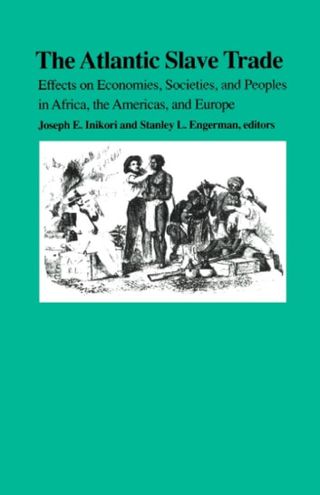 The Atlantic Slave Trade - Effects on Economies, Societies and Peoples in Africa, the Americas, and Europe ebook by Martin A. Klein,Jan Hogendorn