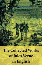 The Collected Works of Jules Verne in English - The Best of Jules Verne, including: Around the World in Eighty Days + Twenty Thousand Leagues Under the Sea + Journey to the Center of the Earth + The Mysterious Island + From the Earth to the Moon + Five Weeks in a Balloon + many more ebook by Jules Verne