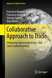 Collaborative Approach to Trade - Enhancing Connectivity in Sea- and Land-Locked Countries ebook by Francesca Romana Medda, Francesco Caravelli, Simone Caschili,...