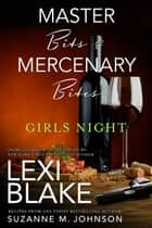 Master Bits & Mercenary Bites~Girls Night ebook by Lexi Blake, Suzanne M. Johnson
