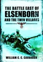 The Battle East of Elsenborn ebook by William Cavanagh
