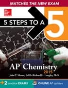 5 Steps to a 5 AP Chemistry, 2015 ed ebook by Richard H. Langley
