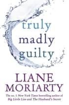 Truly Madly Guilty 電子書 by Liane Moriarty