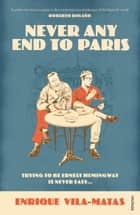 Never Any End to Paris ebook by Enrique Vila-Matas, Anne McLean