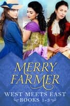 West Meets East - Box Collection One ebook by Merry Farmer