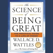 The Science of Being Great - The Practical Guide to a Life of Power audiobook by Wallace D. Wattles