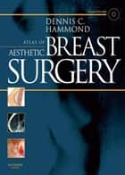 Atlas of Aesthetic Breast Surgery ebook by Dennis C. Hammond