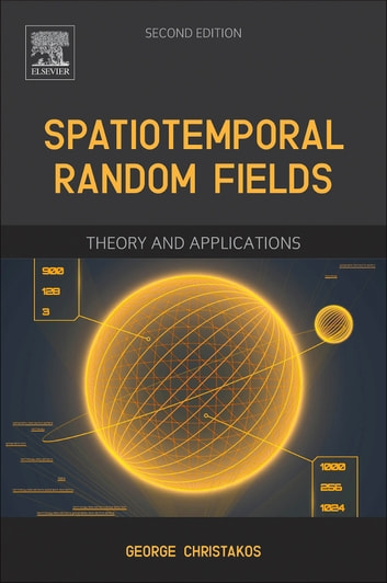 Spatiotemporal Random Fields - Theory and Applications ebook by George Christakos