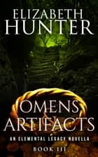 Omens and Artifacts: An Elemental Legacy Novella ebook by Elizabeth Hunter
