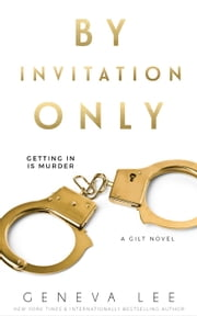 Gilt: By Invitation Only - Gilt Series, #1 ebook by Geneva Lee