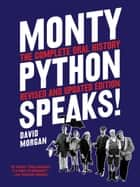Monty Python Speaks, Revised and Updated Edition - The Complete Oral History ebook by David Morgan
