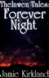 Thelnwen Tales: Forever Night ebook by Jamie Kirkland