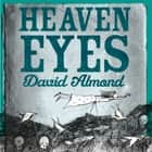 Heaven Eyes audiobook by David Almond