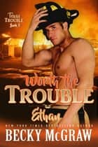 Worth the Trouble - Texas Trouble, #9 ebook by Becky McGraw