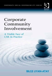 Corporate Community Involvement - A Visible Face of CSR in Practice ebook by Dr Bilge Uyan-Atay,Professor Güler Aras,Professor David Crowther