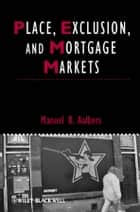 Place, Exclusion and Mortgage Markets ebook by Manuel B. Aalbers