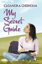 My Secret Guide ebook by Casandra Chisholm