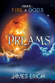 Dreams of Fire and Gods: Dreams ebook by James Erich