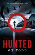 Hunted - The most gripping and original thriller you will read this year ebook by G X Todd