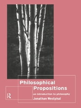 Philosophical Propositions - An Introduction to Philosophy ebook by Jonathan Westphal