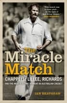 The Miracle Match - Chappell, Lillee, Richards and the most electric moment in Australian Cricket ebook by Brayshaw, Ian