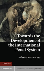 Towards the Development of the International Penal System ebook by Dr Róisín Mulgrew