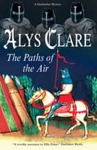 Paths of the Air, The eBook by Alys Clare