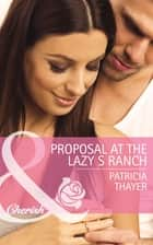 Proposal at the Lazy S Ranch (Mills & Boon Cherish) (Slater Sisters of Montana, Book 2) 電子書 by Patricia Thayer
