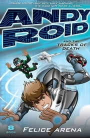 Andy Roid and the Tracks of Death - Andy Roid series Book 8 ebook by Felice Arena