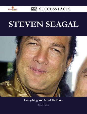 Steven Seagal 226 Success Facts - Everything you need to know about Steven Seagal ebook by Henry Patton