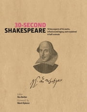 30-Second Shakespeare: 50 key aspects of his work, life, and legacy, each explained in half a minute ebook by Ros Barber, Mark Rylance